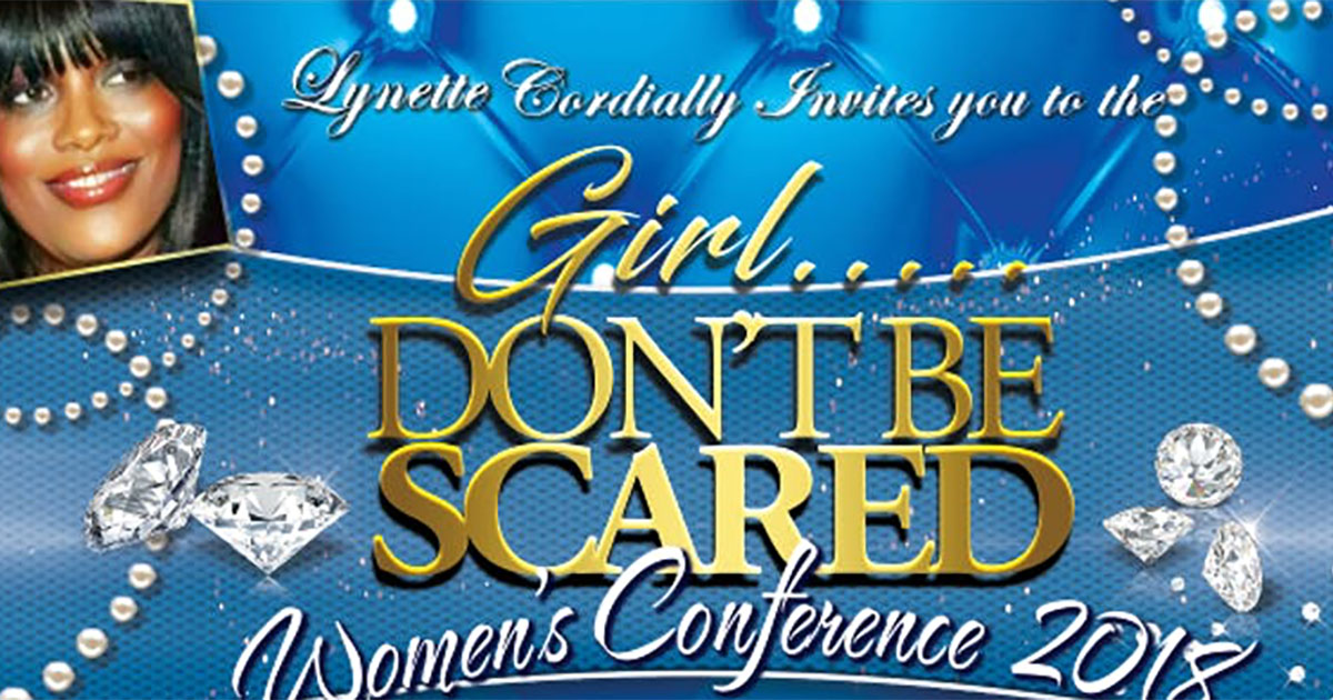 Girl...Don't Be Scared Women's Conference 2018
